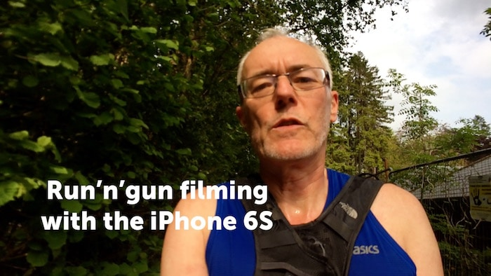 Run and gun filmmaking with the iPhone 6S